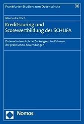 Kreditscoring und Scorewertbildung der SCHUFA: Datenschutzrechtliche Zulässigkeit im Rahmen der praktischen Anwendungen