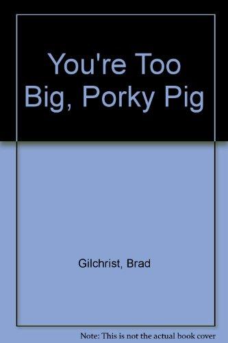 You're Too Big, Porky Pig