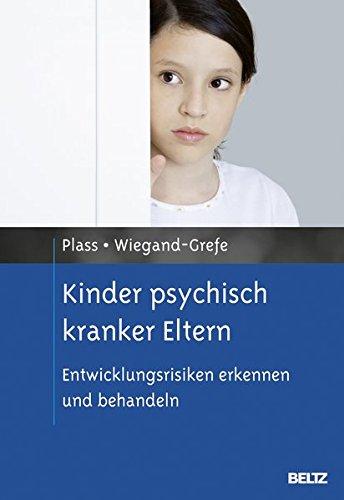 Kinder psychisch kranker Eltern: Entwicklungsrisiken erkennen und behandeln (Risikofaktoren der Entwicklung im Kindes- und Jugendalter)