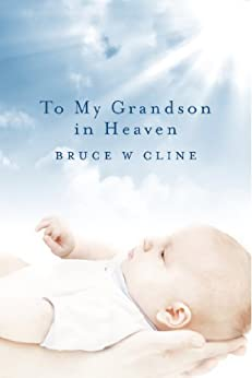 To My Grandson in Heaven by [Cline, Bruce W.]