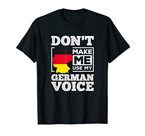 Don't Make Me Use My German Voice Funny Gift Tee Shirt (Best Voice Teachers In America)