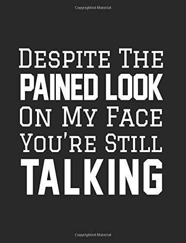 Despite The Pained Look On My Face You're Still Talking: Composition Notebook Journal Paperback – August 3, 2017 Dartan Creations 1974193128 Blank Books/Journals Non-Classifiable