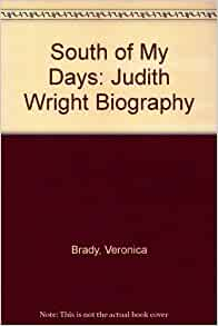 south of my days judith wright essay South of my days by judith wright - south of my days' circle, part of my blood's country, rises that tableland, high delicate outline of bony slopes win.