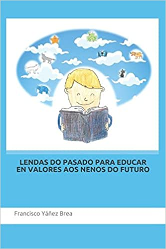 LENDAS DO PASADO PARA EDUCAR EN VALORES AOS NENOS DO FUTURO: Amazon.es: Francisco Yáñez Brea, Sr Marcos Yáñez Maceira, Sra Sara Yáñez Maceira: Libros