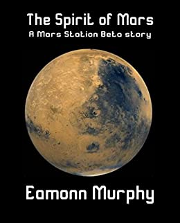 The Spirit of Mars (Mars Station Beta) by [Murphy, Eamonn]