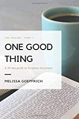 One Good Thing: A 30 day guide to Scripture led prayer: The Psalms - Part 1 Paperback