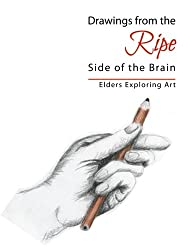 Drawings from the Ripe Side of the Brain: Elders Exploring Art