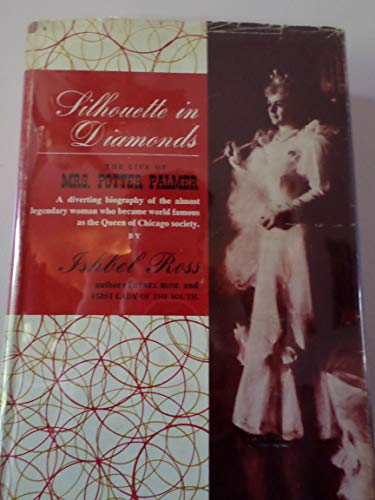 Silhouette in diamonds;: The life of Mrs. Potter Palmer