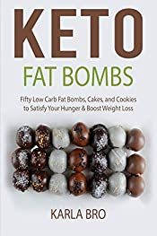 Keto Fat Bombs: Fifty Low Carb Fat Bombs, Cakes, and Cookies to Satisfy Your Hunger