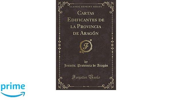 Cartas Edificantes de la Provincia de Aragón (Classic ...