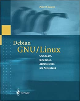 Debian Gnu / Linux-Powerpack: Grundlagen, Installation, Administration Und Anwendung