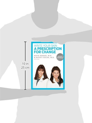 e59d8cedb7c Write Your Skin a Prescription for Change: Dr. Katie Rodan, Dr. Kathy Fields,  Lori Bush: 9780982460801: Amazon.com: Books