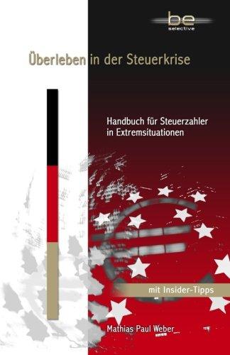 Überleben in der Steuerkrise: Handbuch für Steuerzahler in Extremsituationen