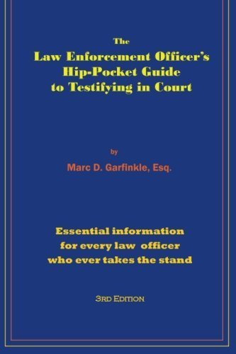 The Law Enforcement Officer's Hip-Pocket Guide to Testifying in Court by Marc D. Garfinkle Esq. (2011-11-23)