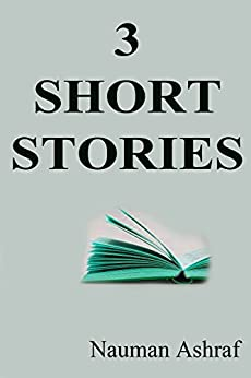 3 Short Stories: A Good Collection by [Ashraf, Nauman]