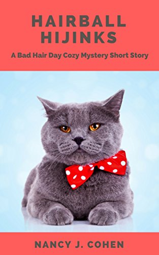 Hairball Hijinks: A Bad Hair Day Cozy Mystery Short Story (The Bad Hair Day Mysteries) by [Cohen, Nancy J.]