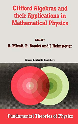 Clifford Algebras and their Applications in Mathematical Physics (Fundamental Theories of Physics)