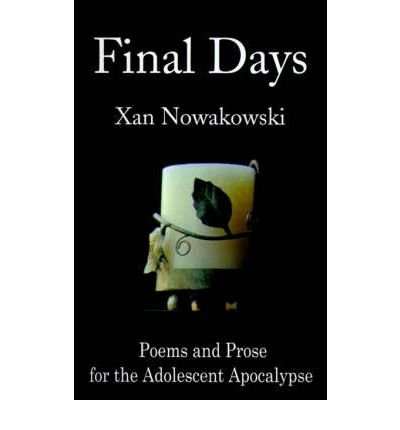 Download [Final Days: Poems and Prose for the Adolescent Apocalypse] (By: Xan Nowakowski) [published: September, 2001] pdf epub