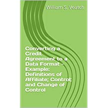 Converting a Credit Agreement to a Data Format - Example: Definitions of Affiliate; Control; and Change of Control (Credit Agreement as Data Book 1)