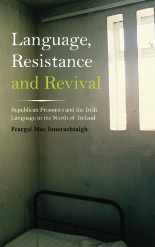 Language, Resistance and Revival: Republican Prisoners and the Irish Language in the North of Ireland by Pluto Press