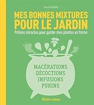 Mes bonnes mixtures pour le jardin par Pierrette Nardo