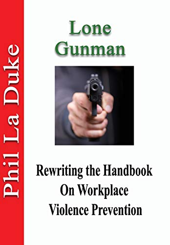 (Lone Gunman: Rewriting The Handbook On Workplace Violence Prevention )