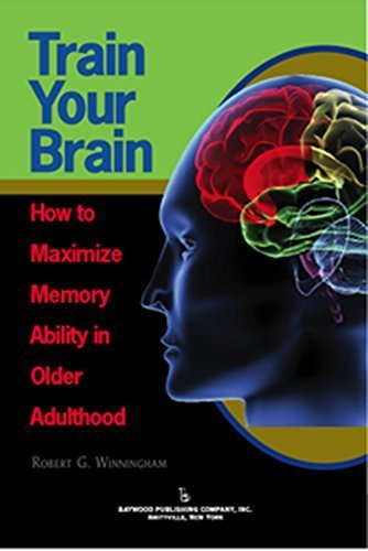 Download Train Your Brain: How to Maximize Memory Ability in Older Adulthood Paperback – April 12, 2011 pdf