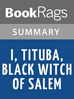 an analysis of the character and life of tituba in i tituba black witch of salem What is an analysis of i, tituba, black witch of salem  fills in the historical  record by providing a firsthand account of the life of tituba,  main characters: 1.