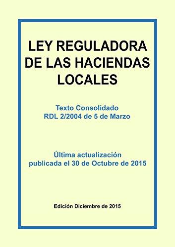 Descargar Libro Ley Reguladora De Las Haciendas Locales. Texto Refundido: Texto Consolidado Incluyendo Las últimas Actualizaciones. Última Modificación Publicada El 30 De Octubre 2015 Carlos Morales