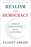 Realism and Democracy: American Foreign Policy after the Arab Spring (English Edition)