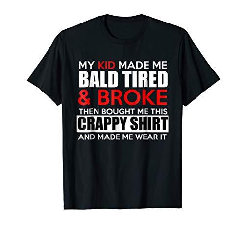My Kid Made Me Bald Tired & Broke T-Shirt -