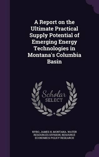 Download A Report on the Ultimate Practical Supply Potential of Emerging Energy Technologies in Montana's Columbia Basin ebook