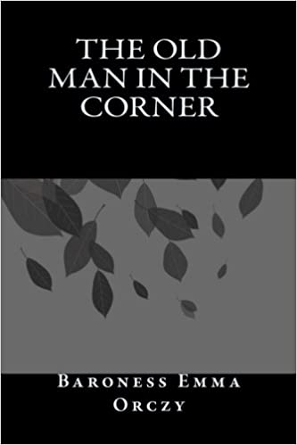 The Old Man In The Corner Baroness Emma Orczy 9781545018767