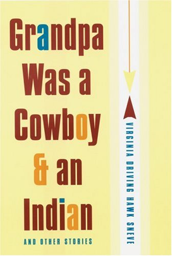 Grandpa Was a Cowboy and an Indian and Other Stories by Virginia Driving Hawk Sneve