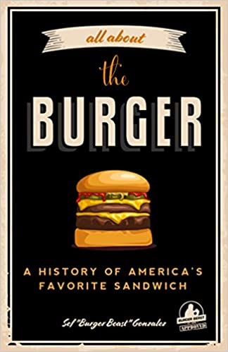 All about the Burger: A History of America's Favorite Sandwich: Sef