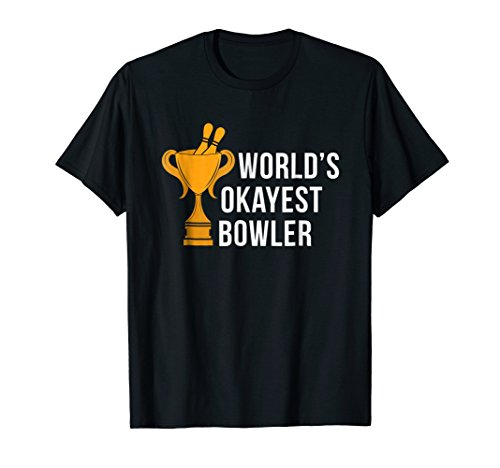 Worlds Okayest Bowler Shirt Gift Bowling Player Consolation