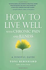 How to Live Well with Chronic Pain and Illness: A Mindful Guide Paperback