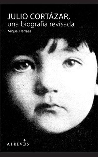 Descargar Libro Julio Cortázar: Una Biografía Revisada Miguel Herráez