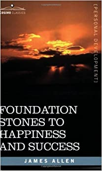 Foundation Stones to Happiness and Success by James Allen (2007)