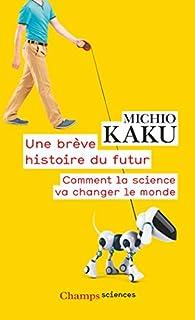 Une brève histoire du futur : comment la science va changer le monde, Kaku, Michio