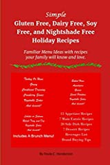 Simple Gluten Free, Dairy Free, Soy Free, and Nightshade Free Holiday Recipes: Familiar Menu Ideas with recipes your family will know and love Paperback