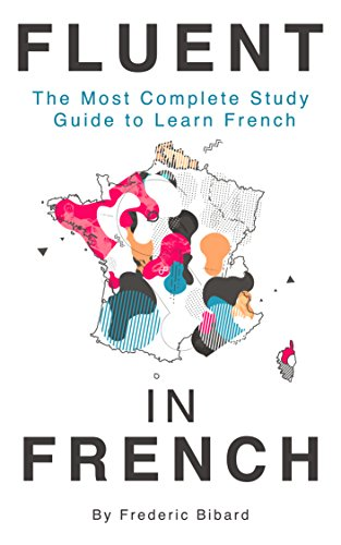 Fluent in French: The most complete study guide to learn French PDF