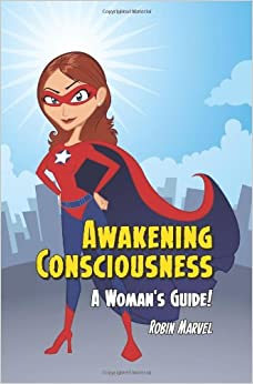 Awakening Consciousness: A Woman's Guide! (Modern Spirituality)