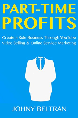 Part-Time Profits: Create a Side Business Through YouTube Video Selling &  Online Service Marketing