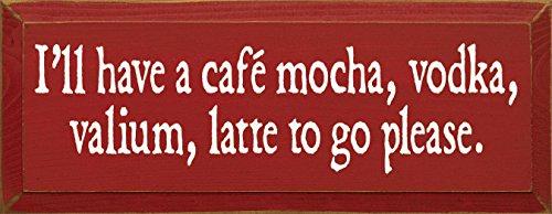Cafe Vodka Mocha (Sawdust City Wooden Sign - I'll Have A Cafe, Mocha, Vodka, Valium Latte to Go Please (Red))