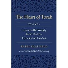 The Heart of Torah, Volume 1: Essays on the Weekly Torah Portion: Genesis and Exodus