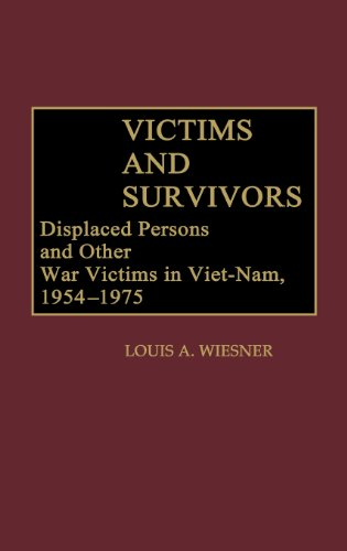Victims and Survivors: Displaced Persons and Other War Victims in Viet-Nam, 1954-1975 (Contributions to the Study of World History) by Louis A Wiesner