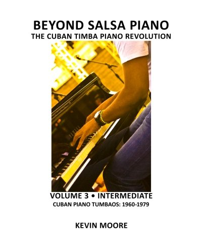 Download Beyond Salsa Piano: The Cuban Timba Piano Revolution: Volume 3 - Cuban Piano Tumbaos: 1960-1979 pdf epub
