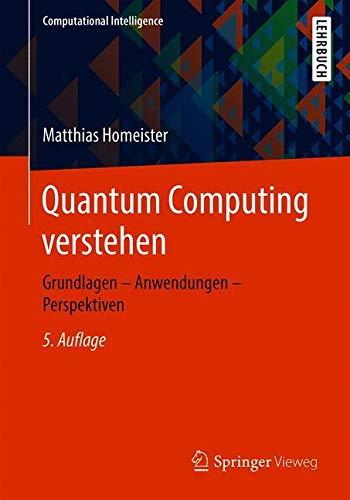 Quantum Computing verstehen: Grundlagen – Anwendungen – Perspektiven (Computational Intelligence) Taschenbuch – 29. August 2018 Matthias Homeister Springer Vieweg 3658228830 COMPUTERS / Computer Science