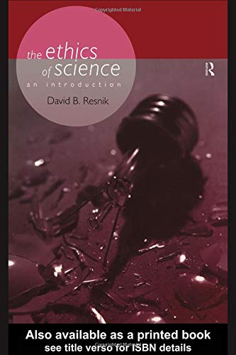 The Ethics of Science: An Introduction (Philosophical Issues in Science)